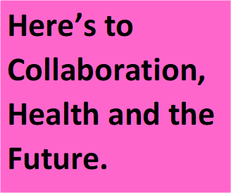 Here's to Collaboration, Health and the Future.